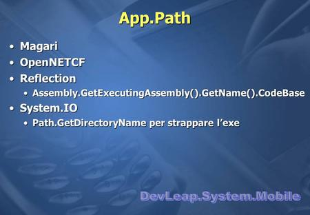App.Path DevLeap.System.Mobile Magari OpenNETCF Reflection System.IO
