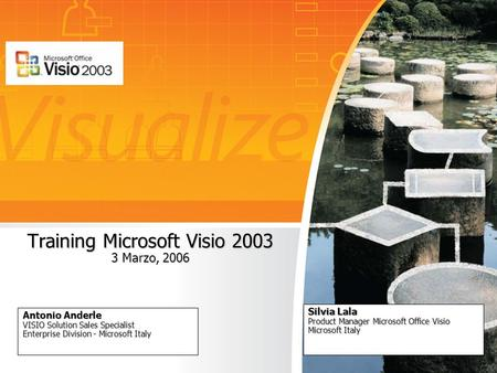 Training Microsoft Visio 2003 3 Marzo, 2006 Antonio Anderle VISIO Solution Sales Specialist Enterprise Division - Microsoft Italy Silvia Lala Product Manager.
