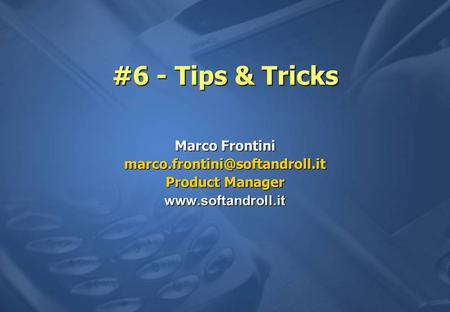 #6 - Tips & Tricks Marco Frontini Product Manager