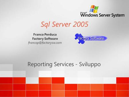 Sql Server 2005 Reporting Services - Sviluppo Franco Perduca Factory Software