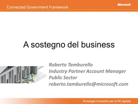 A sostegno del business Roberto Tamburello Industry Partner Account Manager Public Sector