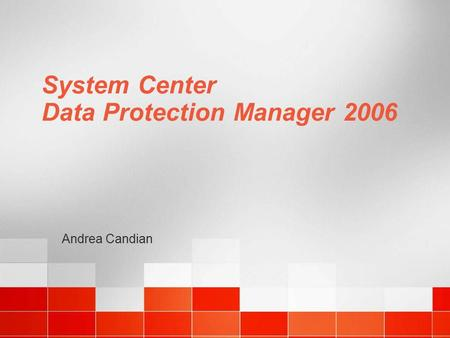 System Center Data Protection Manager 2006 Andrea Candian.