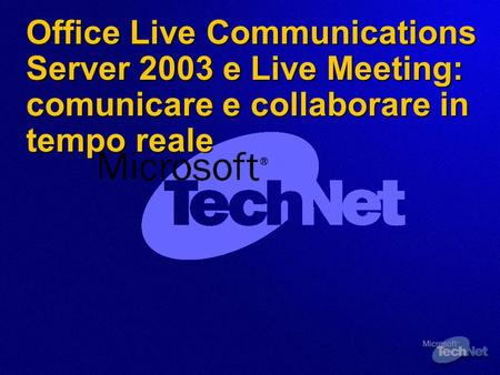 Office Live Communications Server 2003 e Live Meeting: comunicare e collaborare in tempo reale.