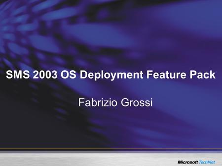 SMS 2003 OS Deployment Feature Pack Fabrizio Grossi.