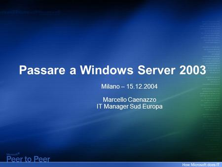 Passare a Windows Server 2003 Milano – 15.12.2004 Marcello Caenazzo IT Manager Sud Europa.