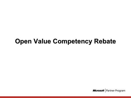 Open Value Competency Rebate. Agenda Open Value Competency Rebate: come funziona Open Value: i nuovi contratti Microsoft per la PMI e i vantaggi per i.