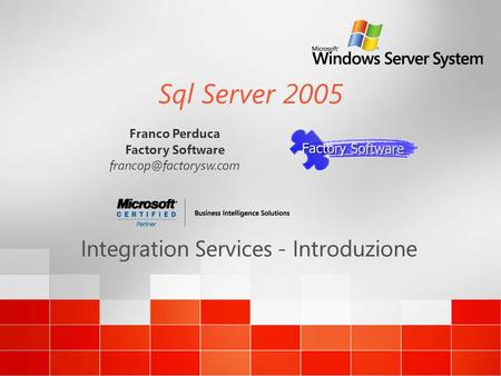 Sql Server 2005 Integration Services - Introduzione Franco Perduca Factory Software