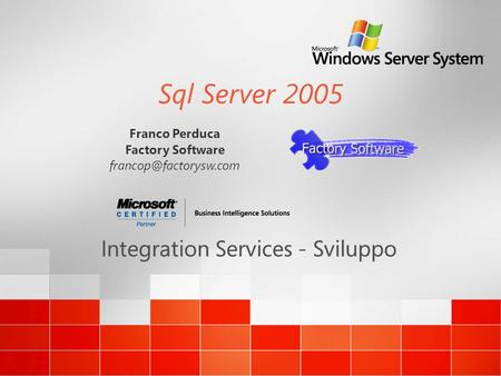 Sql Server 2005 Integration Services - Sviluppo Franco Perduca Factory Software
