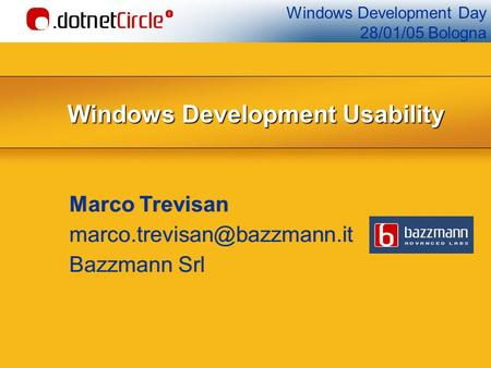 Windows Development Day 28/01/05 Bologna Windows Development Usability Marco Trevisan Bazzmann Srl Marco Trevisan