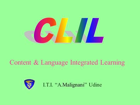 I.T.I. A.Malignani Udine Content & Language Integrated Learning.