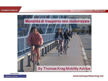 Www.transportlearning.net Non motorised modes of transport Modalità di trasporto non motorizzate By Thomas Krag Mobility Advice.