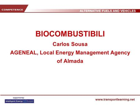 ALTERNATIVE FUELS AND VEHICLES www.transportlearning.net BIOCOMBUSTIBILI Carlos Sousa AGENEAL, Local Energy Management Agency of Almada.