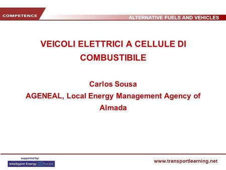 ALTERNATIVE FUELS AND VEHICLES www.transportlearning.net VEICOLI ELETTRICI A CELLULE DI COMBUSTIBILE Carlos Sousa AGENEAL, Local Energy Management Agency.