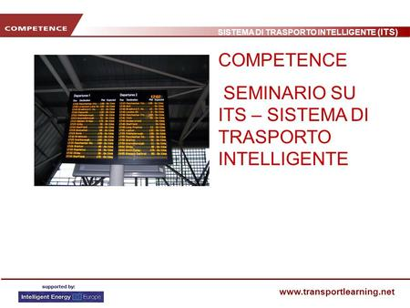 SISTEMA DI TRASPORTO INTELLIGENTE (ITS) www.transportlearning.net COMPETENCE SEMINARIO SU ITS – SISTEMA DI TRASPORTO INTELLIGENTE.