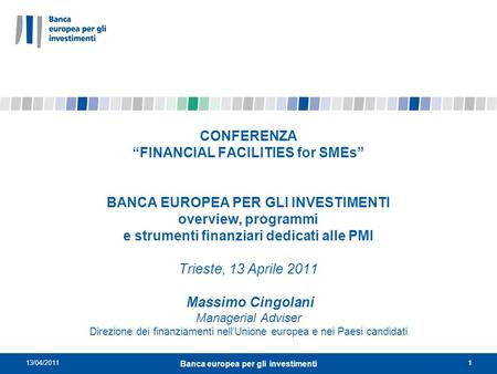 13/04/20111 Banca europea per gli investimenti 1 CONFERENZA FINANCIAL FACILITIES for SMEs BANCA EUROPEA PER GLI INVESTIMENTI overview, programmi e strumenti.