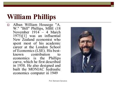 Prof. Bertolami Salvatore William Phillips Alban William Housego A. W. Bill Phillips, MBE (18 November 1914 – 4 March 1975)[1] was an influential New.