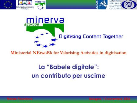 Marzia PiccininnoBologna, 10 novembre 2006 La Babele digitale: un contributo per uscirne Ministerial NEtwoRk for Valorising Activities in digitisation.