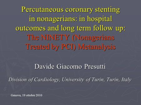 Percutaneous coronary stenting in nonagerians: in hospital outcomes and long term follow up: The NINETY (Nonagerians Treated by PCI) Metanalysis Davide.