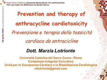 Prevention and therapy of anthracycline cardiotoxicity Prevenzione e terapia della tossicità cardiaca da antracicline Dott. Marzia Lotrionte Università.