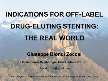 INDICATIONS FOR OFF-LABEL DRUG-ELUTING STENTING: THE REAL WORLD Giuseppe Biondi Zoccai Divisione di Cardiologia, Università di Torino