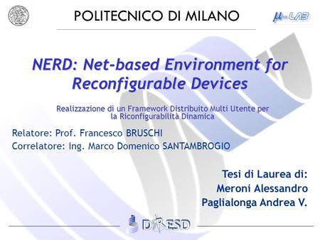 POLITECNICO DI MILANO NERD: Net-based Environment for Reconfigurable Devices Realizzazione di un Framework Distribuito Multi Utente per la Riconfigurabilità