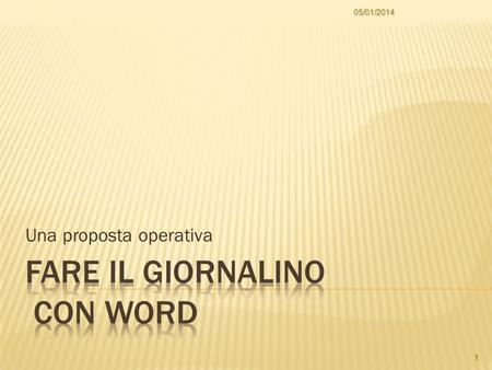 Una proposta operativa 05/01/2014 1. Fare il giornalino: è facile con Publisher, o con PageMaker… ma anche con word processor come Works o Word o StarOffice: