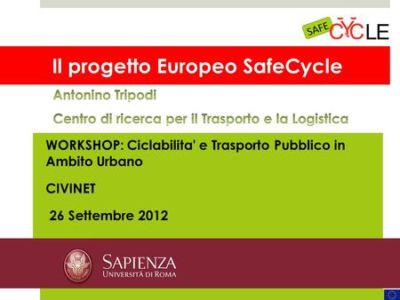 WWW.SAFECYCLE.EU MOTECHECO, 2012 Il progetto Europeo SafeCycle WORKSHOP: Ciclabilita' e Trasporto Pubblico in Ambito Urbano CIVINET 26 Settembre 2012.