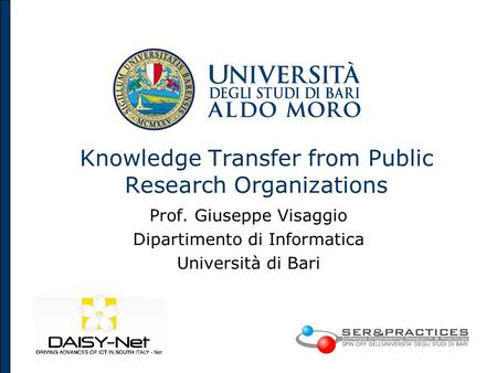 Knowledge Transfer from Public Research Organizations Prof. Giuseppe Visaggio Dipartimento di Informatica Università di Bari.