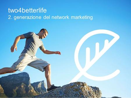 Two4betterlife 2. generazione del network marketing.
