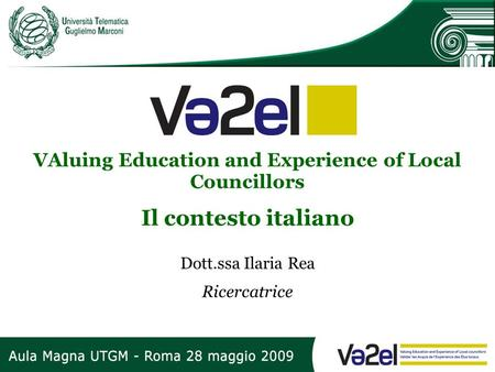 VAluing Education and Experience of Local Councillors Il contesto italiano Dott.ssa Ilaria Rea Ricercatrice.