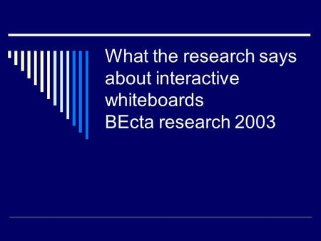 What the research says about interactive whiteboards BEcta research 2003.