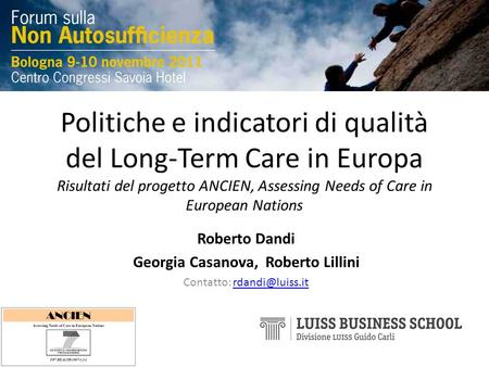 Politiche e indicatori di qualità del Long-Term Care in Europa Risultati del progetto ANCIEN, Assessing Needs of Care in European Nations Roberto Dandi.