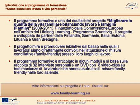 FACILITATING FAMILY LEARNING ON WORK & LIFE BALANCE Project No: 502889-LLP-1-2009-1-LT-GRUNDTVIG-GMP Il programma formativo è uno dei risultati del progetto.