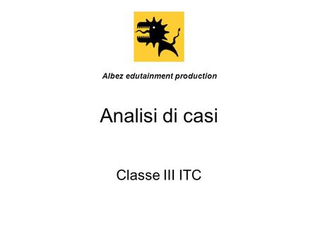Analisi di casi Classe III ITC Albez edutainment production.