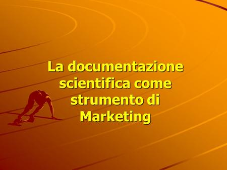 La documentazione scientifica come strumento di Marketing.