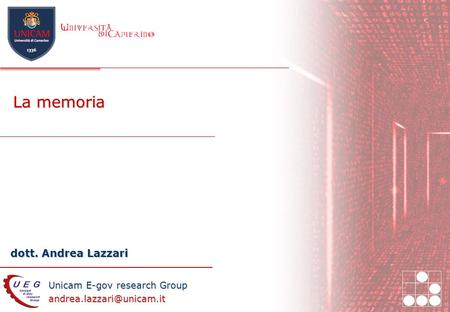 Unicam E-gov research Group dott. Andrea Lazzari La memoria.