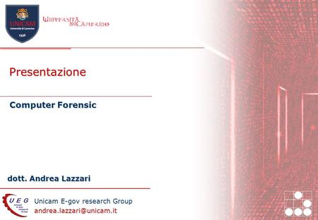 Unicam E-gov research Group dott. Andrea Lazzari Presentazione Computer Forensic.