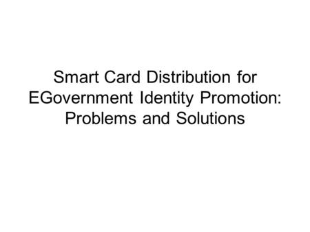 Smart Card Distribution for EGovernment Identity Promotion: Problems and Solutions.