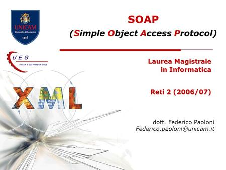SOAP (Simple Object Access Protocol) Laurea Magistrale in Informatica Reti 2 (2006/07) dott. Federico Paoloni