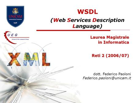 WSDL (Web Services Description Language) Laurea Magistrale in Informatica Reti 2 (2006/07) dott. Federico Paoloni