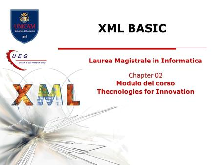 XML BASIC Laurea Magistrale in Informatica Chapter 02 Modulo del corso Thecnologies for Innovation.