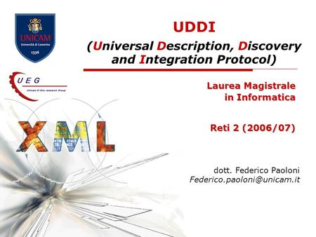 UDDI (Universal Description, Discovery and Integration Protocol) Laurea Magistrale in Informatica Reti 2 (2006/07) dott. Federico Paoloni