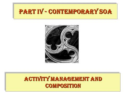 Activity Management and Composition PART IV - contemporary SOA.