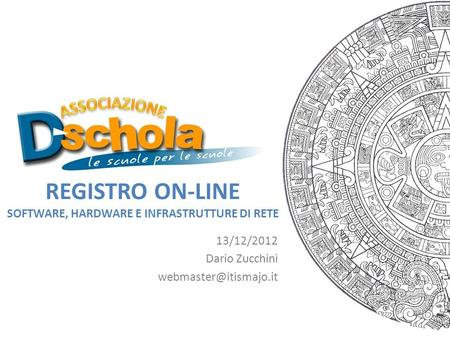 REGISTRO ON-LINE SOFTWARE, HARDWARE E INFRASTRUTTURE DI RETE 13/12/2012 Dario Zucchini