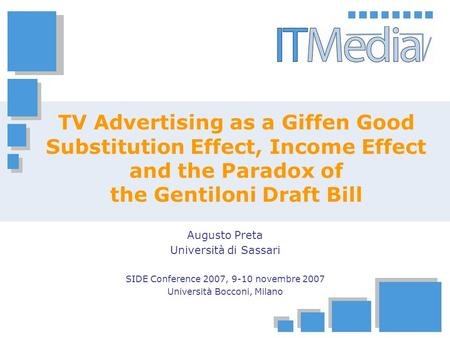 TV Advertising as a Giffen Good Substitution Effect, Income Effect and the Paradox of the Gentiloni Draft Bill Augusto Preta Università di Sassari SIDE.
