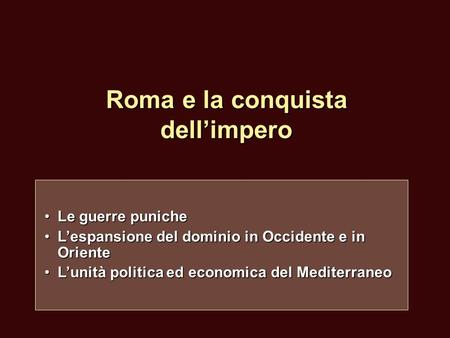 Roma e la conquista dellimpero Le guerre punicheLe guerre puniche Lespansione del dominio in Occidente e in OrienteLespansione del dominio in Occidente.