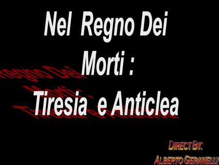 Nel Regno Dei Morti : Tiresia e Anticlea Direct By: Alberto Geranelli.