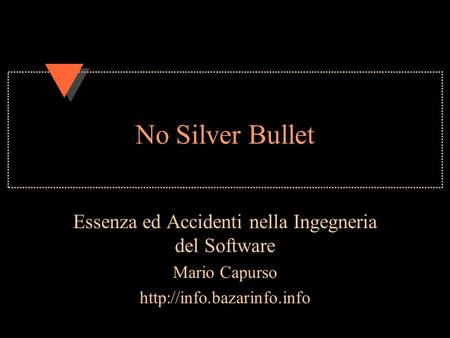 No Silver Bullet Essenza ed Accidenti nella Ingegneria del Software Mario Capurso