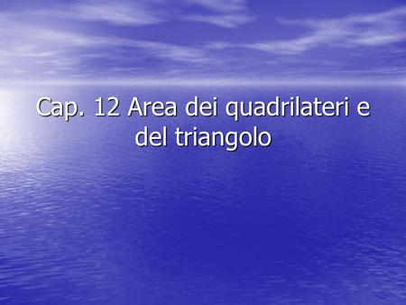 Cap. 12 Area dei quadrilateri e del triangolo