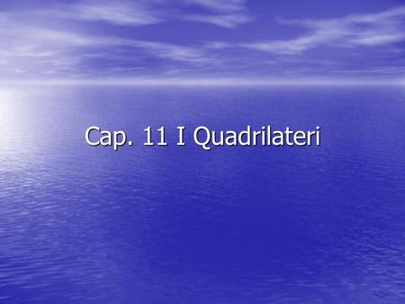Cap. 11 I Quadrilateri.
